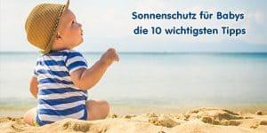 Sonnenschutz für Babys – die 10 wichtigsten Tipps