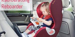 Kaufberatung Reboarder: So findest du den richtigen Kindersitz für dein Kind