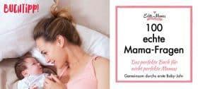 Das Echte-Mamas Überlebenshandbuch mit 100 Fragen & Antwroten für das erste Babyjahr
